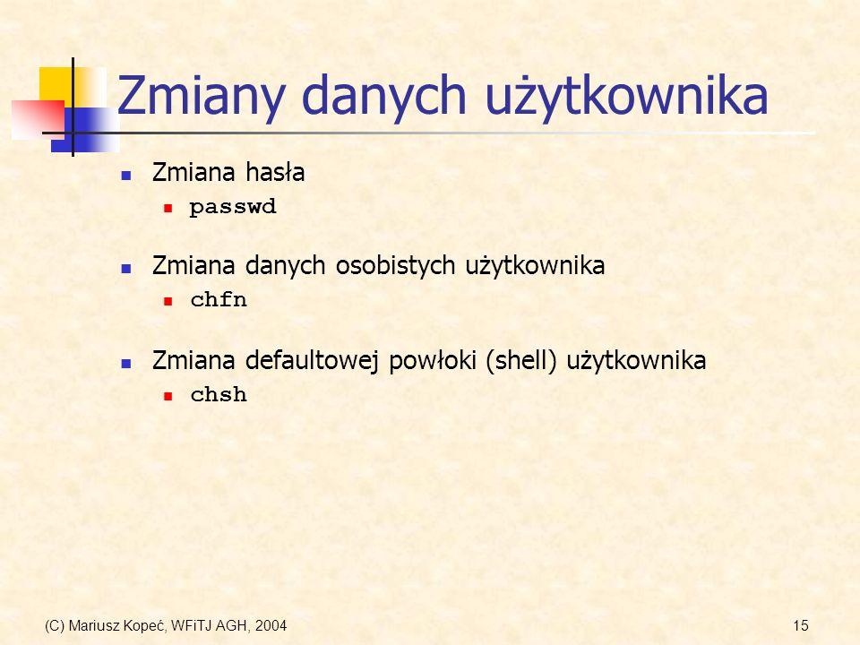 (C) Mariusz Kopeć, WFiTJ AGH, 200415 Zmiany danych użytkownika Zmiana hasła passwd Zmiana danych osobistych użytkownika chfn Zmiana defaultowej powłoki (shell) użytkownika chsh