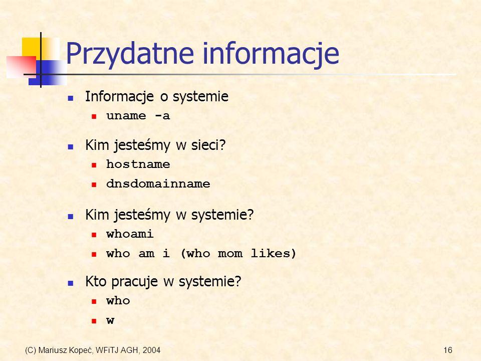 (C) Mariusz Kopeć, WFiTJ AGH, 200416 Przydatne informacje Informacje o systemie uname -a Kim jesteśmy w sieci.