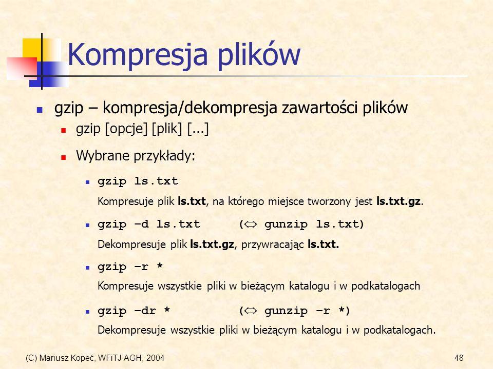 (C) Mariusz Kopeć, WFiTJ AGH, 200448 Kompresja plików gzip – kompresja/dekompresja zawartości plików gzip [opcje] [plik] [...] Wybrane przykłady: gzip ls.txt Kompresuje plik ls.txt, na którego miejsce tworzony jest ls.txt.gz.