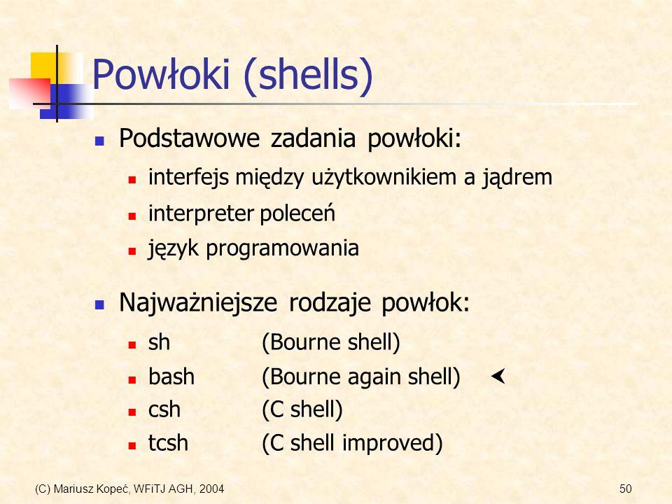 (C) Mariusz Kopeć, WFiTJ AGH, 200450 Powłoki (shells) Podstawowe zadania powłoki: interfejs między użytkownikiem a jądrem język programowania interpreter poleceń Najważniejsze rodzaje powłok: sh(Bourne shell) bash(Bourne again shell) csh(C shell) tcsh(C shell improved)