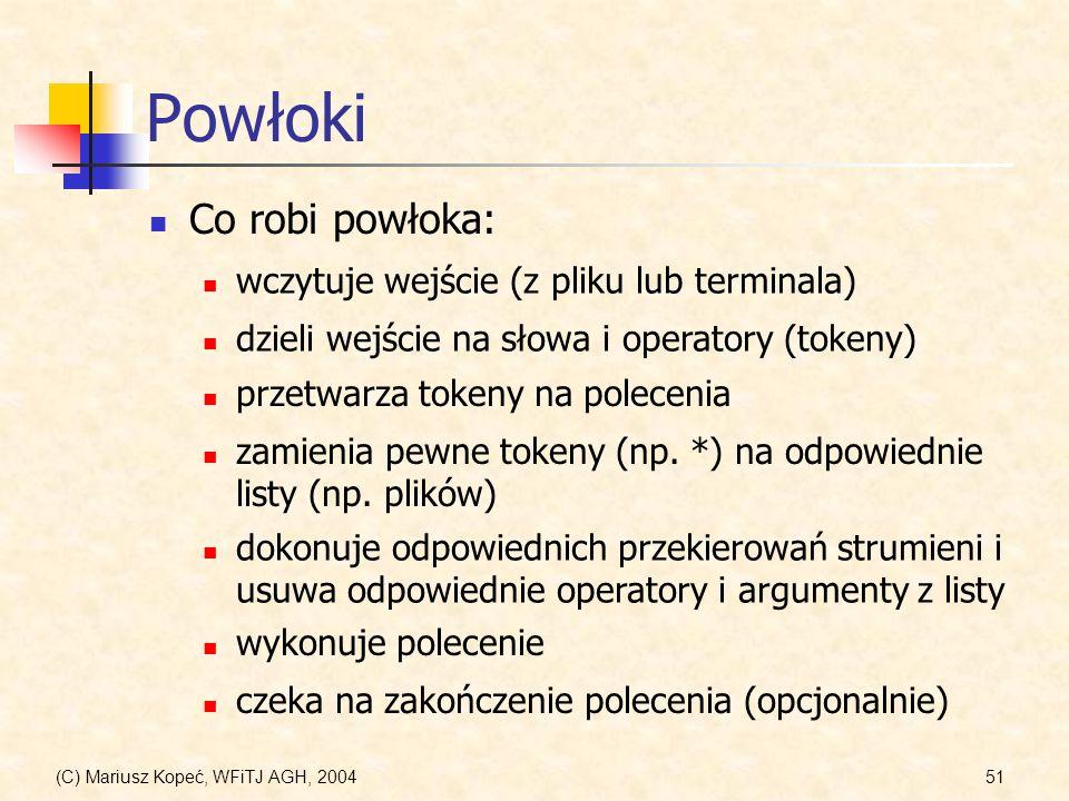 (C) Mariusz Kopeć, WFiTJ AGH, 200451 Powłoki Co robi powłoka: wczytuje wejście (z pliku lub terminala) przetwarza tokeny na polecenia dzieli wejście na słowa i operatory (tokeny) zamienia pewne tokeny (np.
