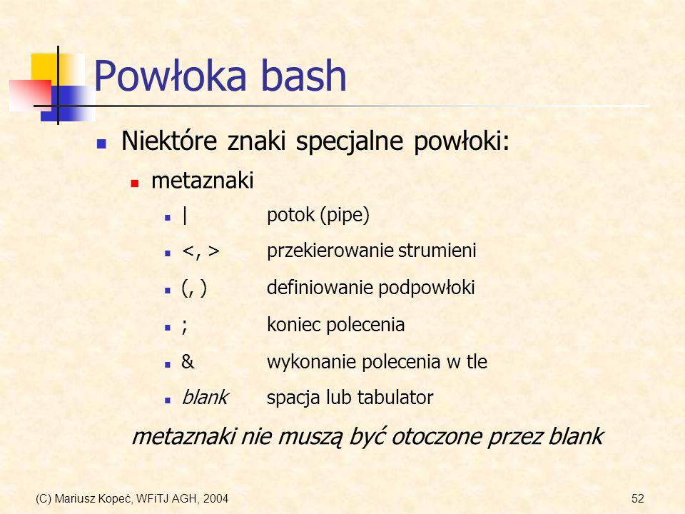 (C) Mariusz Kopeć, WFiTJ AGH, 200452 Powłoka bash Niektóre znaki specjalne powłoki: blankspacja lub tabulator przekierowanie strumieni |potok (pipe) (, )definiowanie podpowłoki ;koniec polecenia &wykonanie polecenia w tle metaznaki metaznaki nie muszą być otoczone przez blank