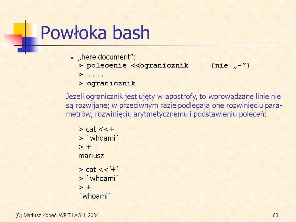(C) Mariusz Kopeć, WFiTJ AGH, 200463 Powłoka bash here document: > polecenie....