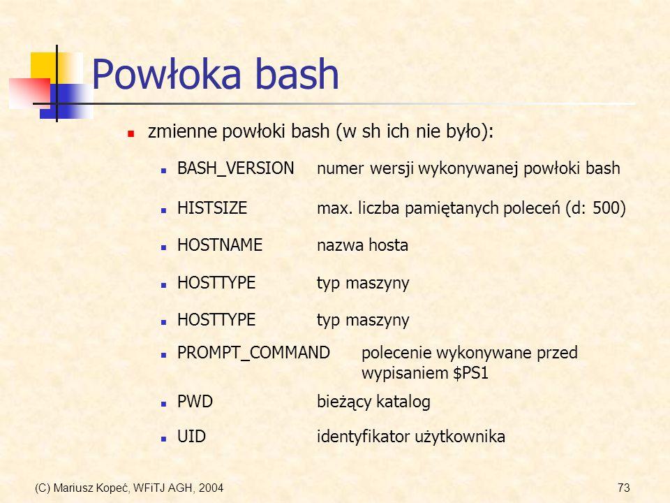 (C) Mariusz Kopeć, WFiTJ AGH, 200473 Powłoka bash zmienne powłoki bash (w sh ich nie było): BASH_VERSIONnumer wersji wykonywanej powłoki bash HISTSIZEmax.