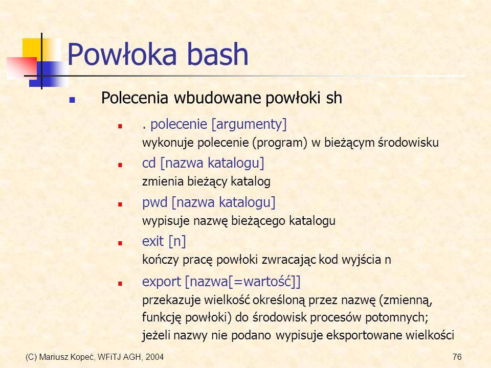 (C) Mariusz Kopeć, WFiTJ AGH, 200476 Powłoka bash Polecenia wbudowane powłoki sh.