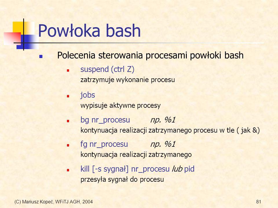 (C) Mariusz Kopeć, WFiTJ AGH, 200481 Powłoka bash Polecenia sterowania procesami powłoki bash jobs wypisuje aktywne procesy suspend (ctrl Z) zatrzymuje wykonanie procesu bg nr_procesunp.