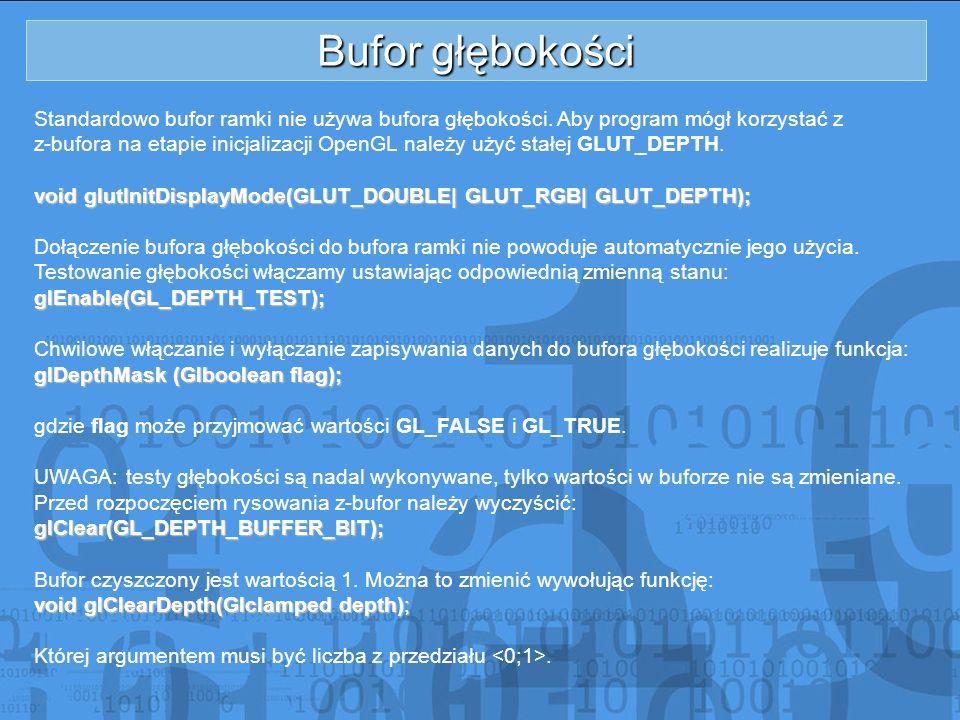 Bufor głębokości Standardowo bufor ramki nie używa bufora głębokości. Aby program mógł korzystać z z-bufora na etapie inicjalizacji OpenGL należy użyć