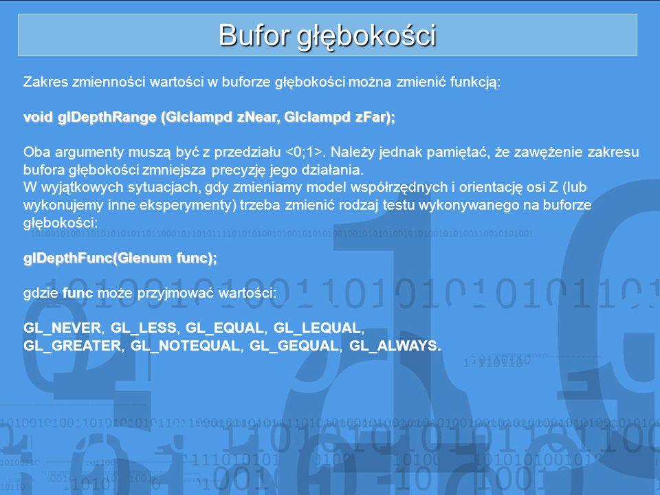 Bufor głębokości Zakres zmienności wartości w buforze głębokości można zmienić funkcją: void glDepthRange (Glclampd zNear, Glclampd zFar); Oba argumen