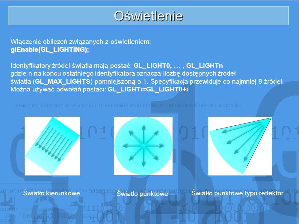 Oświetlenie Włączenie obliczeń związanych z oświetleniem:glEnable(GL_LIGHTING); Identyfikatory źródeł światła mają postać: GL_LIGHT0, …, GL_LIGHTn gdz