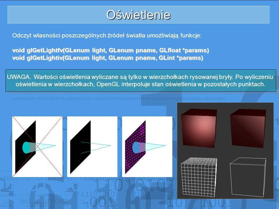Oświetlenie Odczyt własności poszczególnych źródeł światła umożliwiają funkcje: void glGetLightfv(GLenum light, GLenum pname, GLfloat *params) void gl