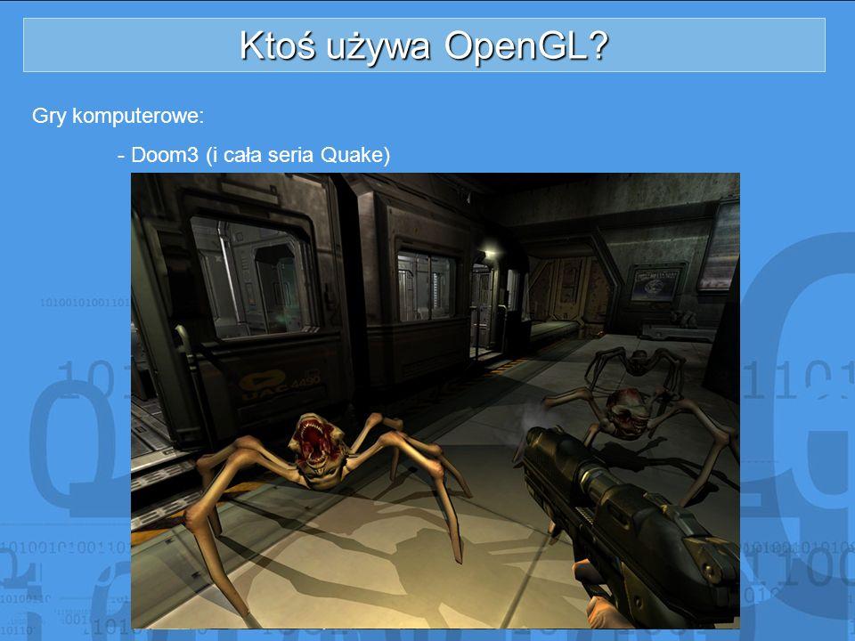 Ktoś używa OpenGL? Gry komputerowe: - Doom3 (i cała seria Quake)