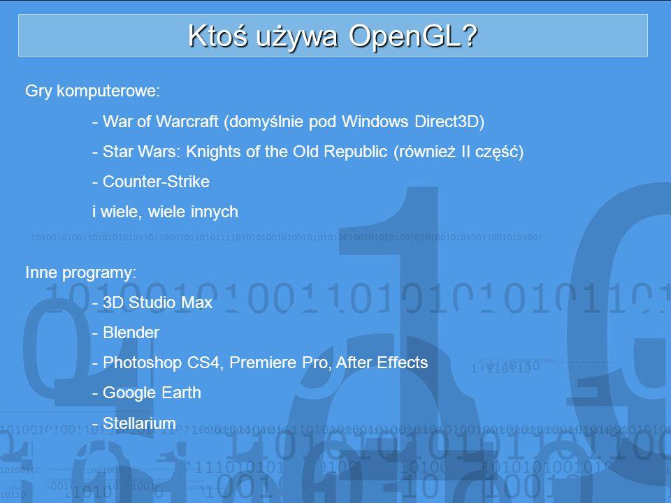 Ktoś używa OpenGL? Gry komputerowe: - War of Warcraft (domyślnie pod Windows Direct3D) - Star Wars: Knights of the Old Republic (również II część) - C