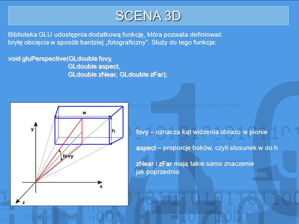 SCENA 3D Biblioteka GLU udostępnia dodatkową funkcję, która pozwala definiować bryłę obcięcia w sposób bardziej fotograficzny. Służy do tego funkcja: