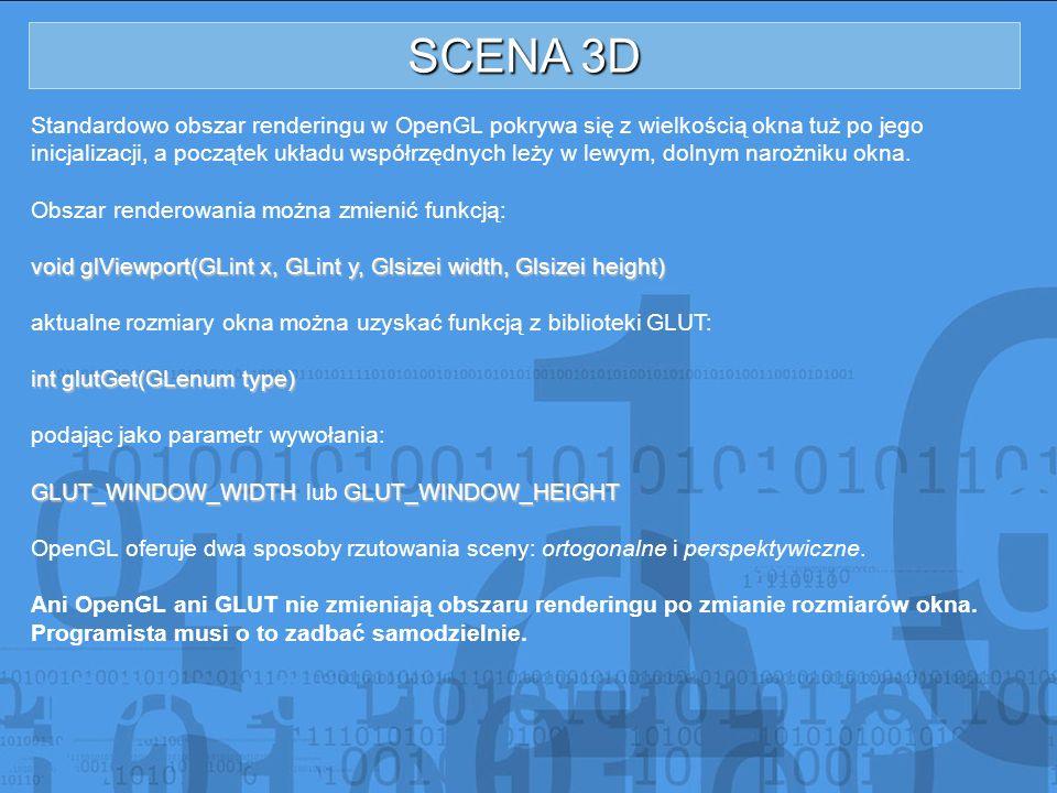 SCENA 3D Standardowo obszar renderingu w OpenGL pokrywa się z wielkością okna tuż po jego inicjalizacji, a początek układu współrzędnych leży w lewym,