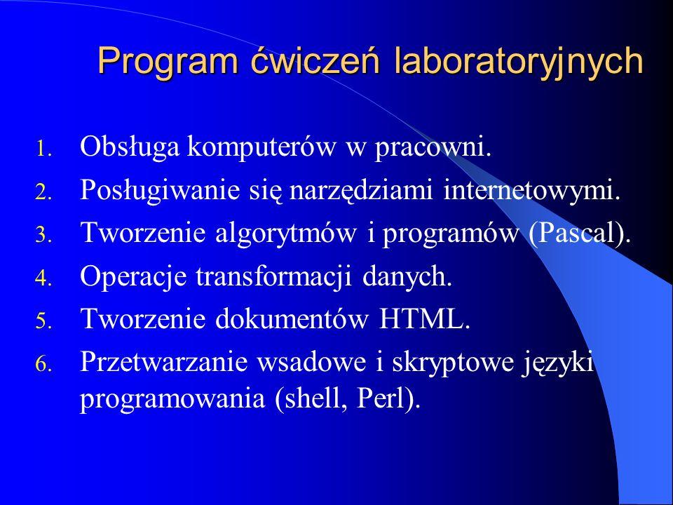 Program ćwiczeń laboratoryjnych 1. Obsługa komputerów w pracowni. 2. Posługiwanie się narzędziami internetowymi. 3. Tworzenie algorytmów i programów (
