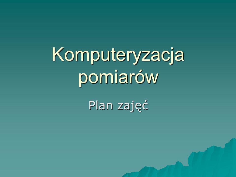 Komputeryzacja pomiarów Prowadzący: Dr inż.J. Żukrowski (C2, ZFCS) Dr inż.