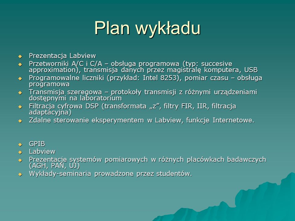 Plan wykładu Prezentacja Labview Prezentacja Labview Przetworniki A/C i C/A – obsługa programowa (typ: succesive approximation), transmisja danych prz