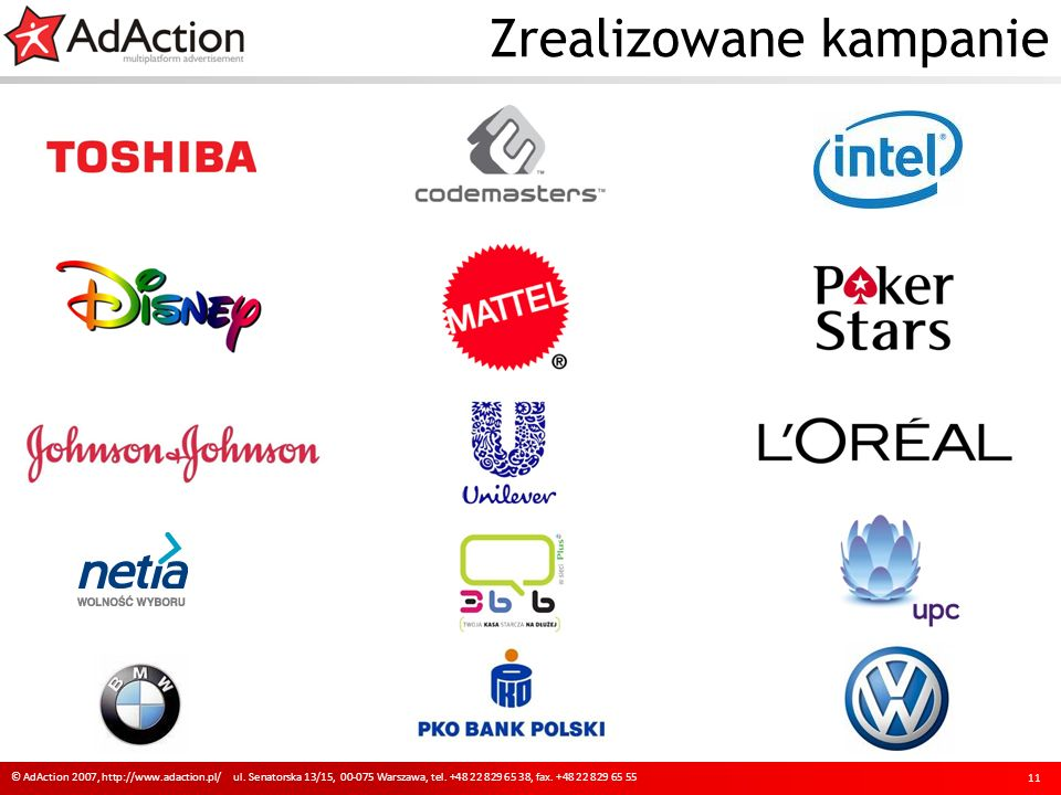 Zrealizowane kampanie 11 © AdAction 2007, http://www.adaction.pl/ ul. Senatorska 13/15, 00-075 Warszawa, tel. +48 22 829 65 38, fax. +48 22 829 65 55