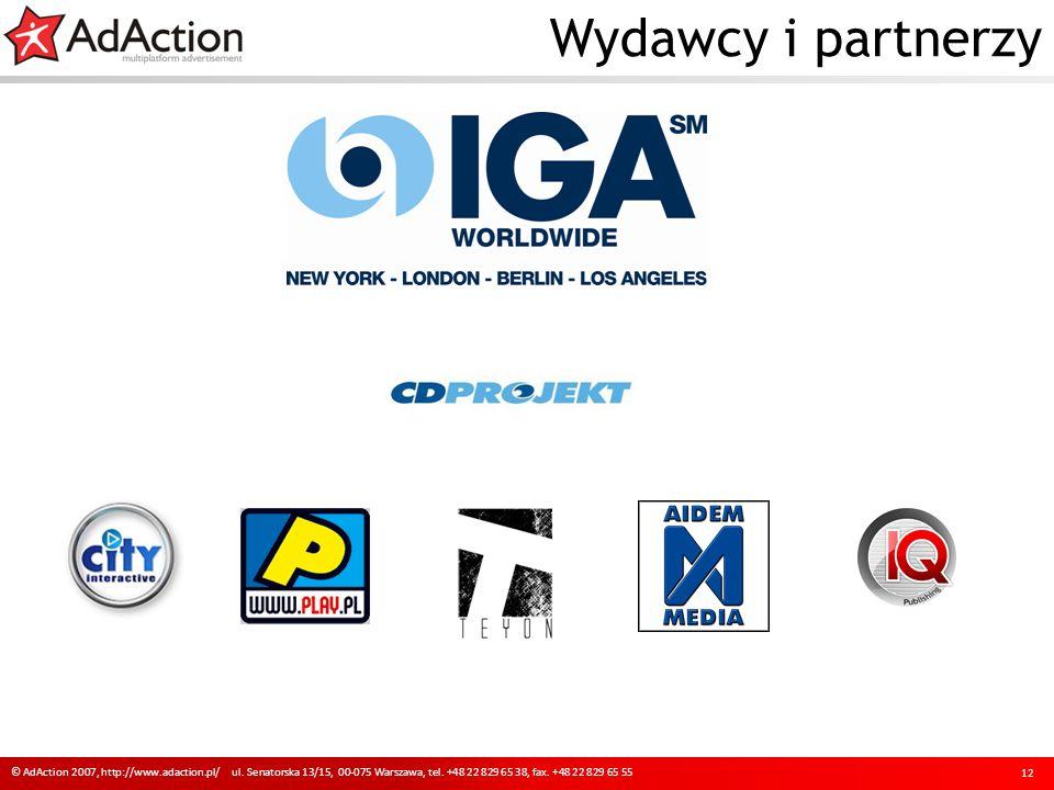 Wydawcy i partnerzy 12 © AdAction 2007, http://www.adaction.pl/ ul. Senatorska 13/15, 00-075 Warszawa, tel. +48 22 829 65 38, fax. +48 22 829 65 55