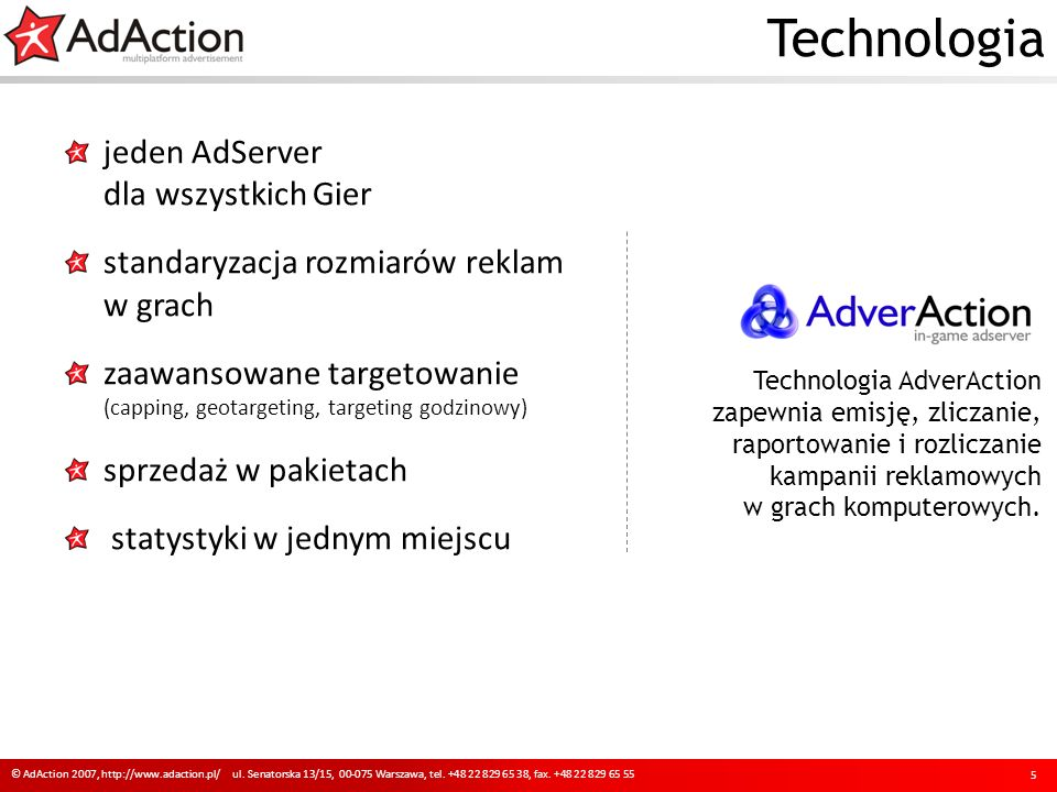 Technologia 5 © AdAction 2007, http://www.adaction.pl/ ul. Senatorska 13/15, 00-075 Warszawa, tel. +48 22 829 65 38, fax. +48 22 829 65 55 jeden AdSer