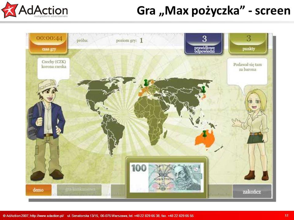 Gra Max pożyczka - screen 12 © AdAction 2007, http://www.adaction.pl/ ul. Senatorska 13/15, 00-075 Warszawa, tel. +48 22 829 65 38, fax. +48 22 829 65
