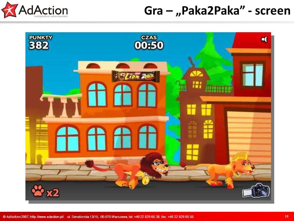 Gra – Paka2Paka - screen 18 © AdAction 2007, http://www.adaction.pl/ ul. Senatorska 13/15, 00-075 Warszawa, tel. +48 22 829 65 38, fax. +48 22 829 65