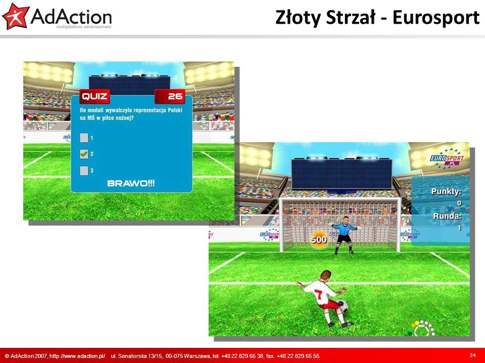 Złoty Strzał - Eurosport 24 © AdAction 2007, http://www.adaction.pl/ ul. Senatorska 13/15, 00-075 Warszawa, tel. +48 22 829 65 38, fax. +48 22 829 65