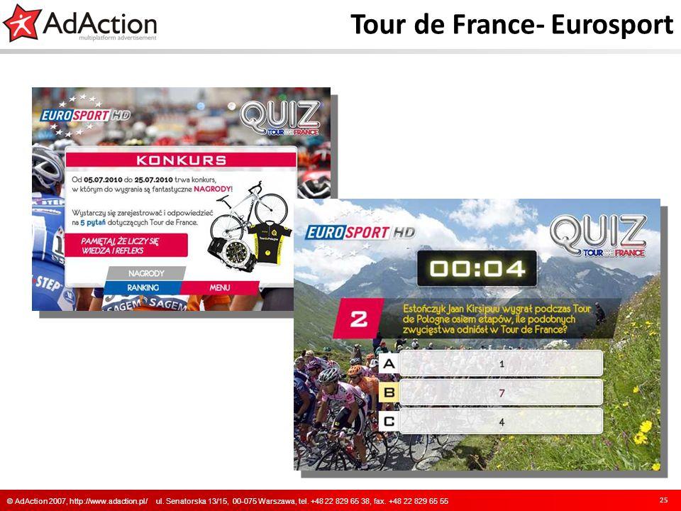 Tour de France- Eurosport 25 © AdAction 2007, http://www.adaction.pl/ ul. Senatorska 13/15, 00-075 Warszawa, tel. +48 22 829 65 38, fax. +48 22 829 65