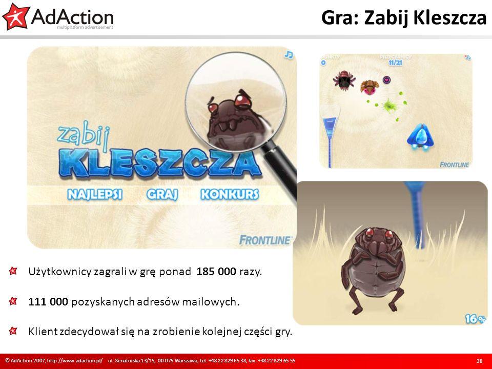Gra: Zabij Kleszcza 28 © AdAction 2007, http://www.adaction.pl/ ul. Senatorska 13/15, 00-075 Warszawa, tel. +48 22 829 65 38, fax. +48 22 829 65 55 Uż