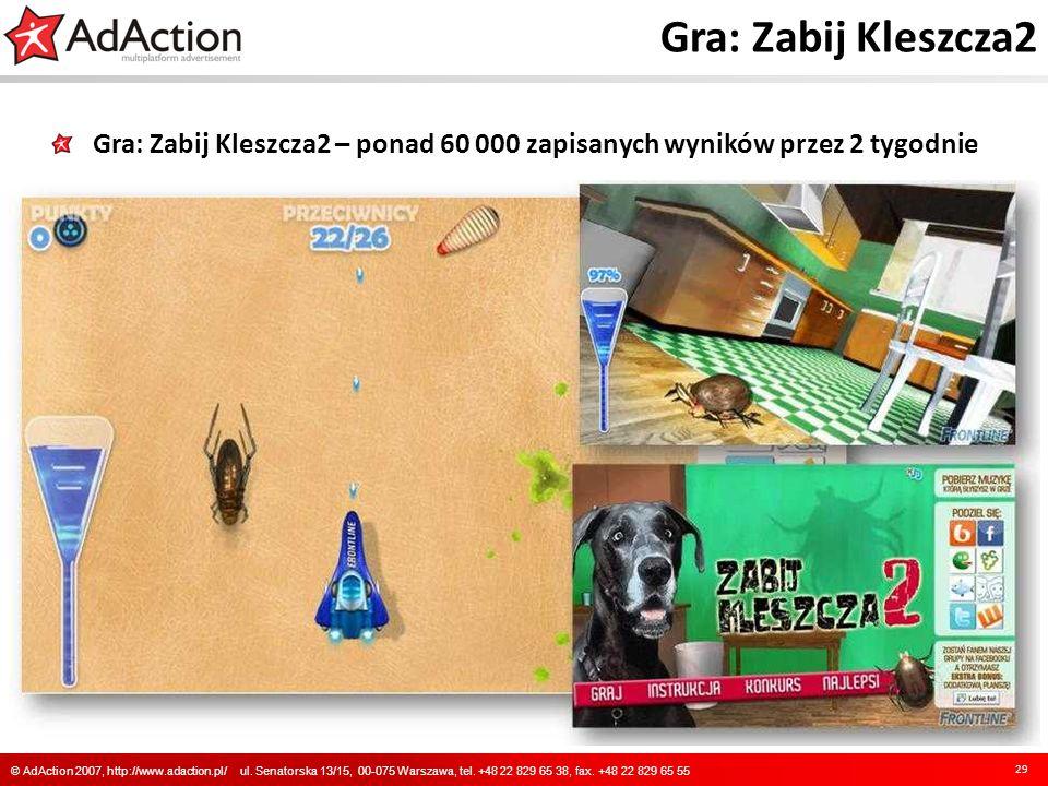 Gra: Zabij Kleszcza2 Gra: Zabij Kleszcza2 – ponad 60 000 zapisanych wyników przez 2 tygodnie 29 © AdAction 2007, http://www.adaction.pl/ ul. Senatorsk