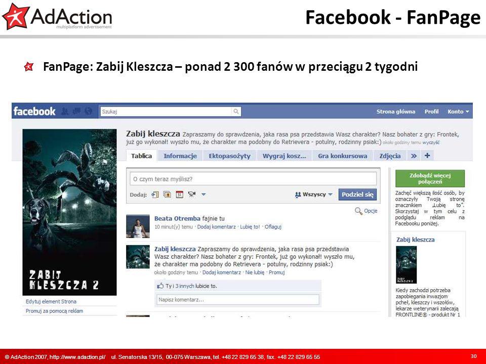 Facebook - FanPage FanPage: Zabij Kleszcza – ponad 2 300 fanów w przeciągu 2 tygodni 30 © AdAction 2007, http://www.adaction.pl/ ul. Senatorska 13/15,