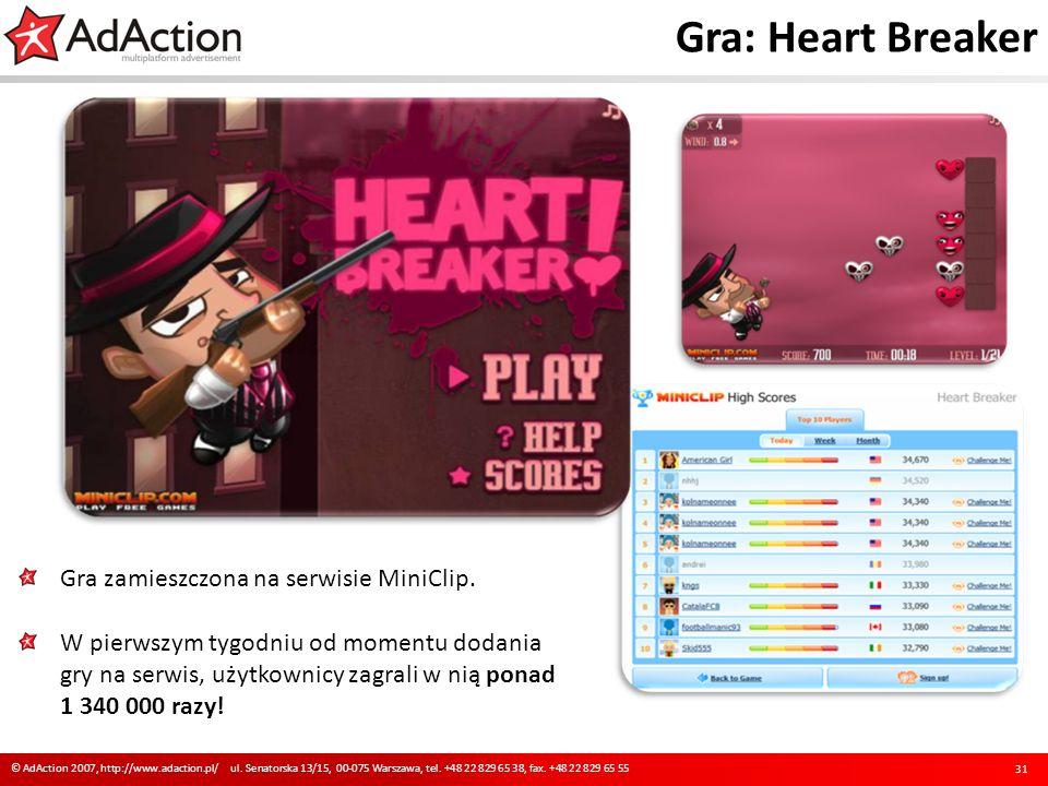Gra: Heart Breaker 31 © AdAction 2007, http://www.adaction.pl/ ul. Senatorska 13/15, 00-075 Warszawa, tel. +48 22 829 65 38, fax. +48 22 829 65 55 Gra