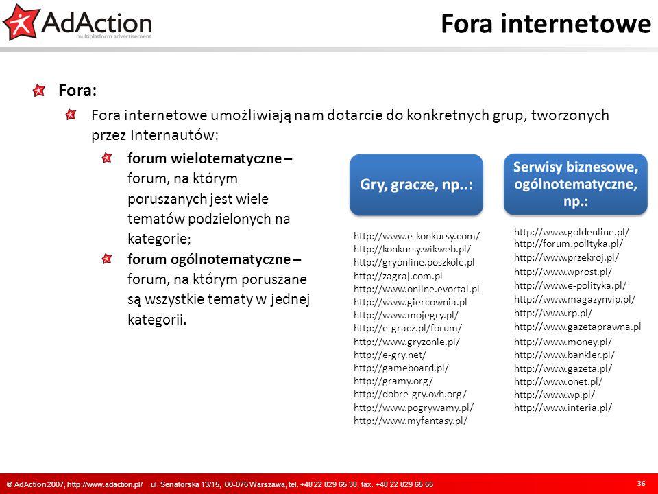 Fora internetowe Fora: Fora internetowe umożliwiają nam dotarcie do konkretnych grup, tworzonych przez Internautów: 36 © AdAction 2007, http://www.ada