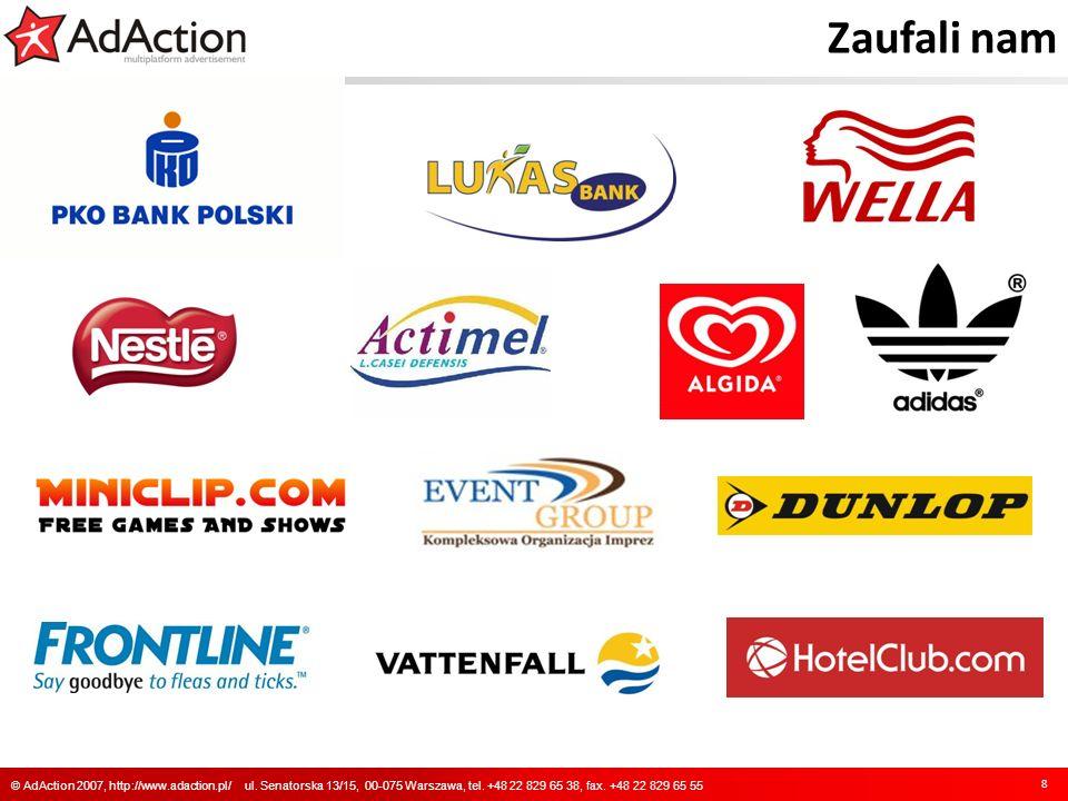 Zaufali nam 8 © AdAction 2007, http://www.adaction.pl/ ul. Senatorska 13/15, 00-075 Warszawa, tel. +48 22 829 65 38, fax. +48 22 829 65 55