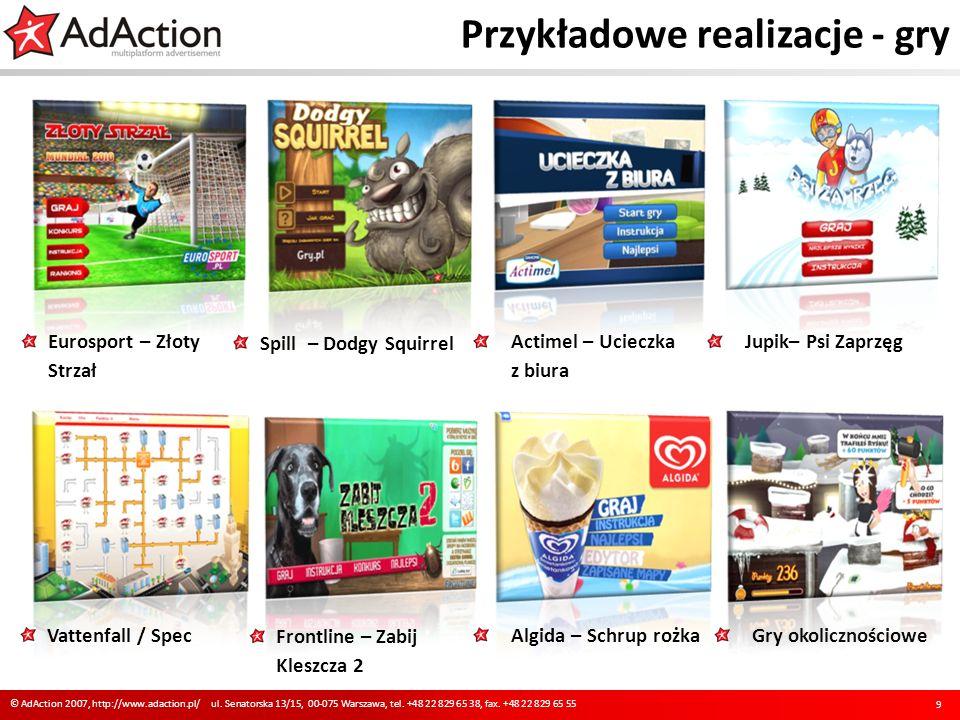 Przykładowe realizacje - gry 9 © AdAction 2007, http://www.adaction.pl/ ul. Senatorska 13/15, 00-075 Warszawa, tel. +48 22 829 65 38, fax. +48 22 829