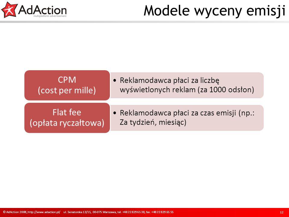 Modele wyceny emisji 12 Reklamodawca płaci za liczbę wyświetlonych reklam (za 1000 odsłon) CPM (cost per mille) Reklamodawca płaci za czas emisji (np.: Za tydzień, miesiąc) Flat fee (opłata ryczałtowa) © AdAction 2008, http://www.adaction.pl/ ul.