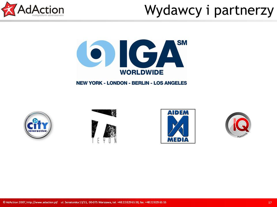 Wydawcy i partnerzy 17 © AdAction 2007, http://www.adaction.pl/ ul.
