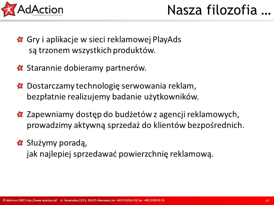 Nasza filozofia … 19 © AdAction 2007, http://www.adaction.pl/ ul.