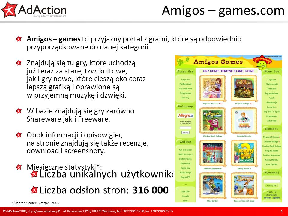 Amigos – games.com Amigos – games to przyjazny portal z grami, które są odpowiednio przyporządkowane do danej kategorii. Znajdują się tu gry, które uc