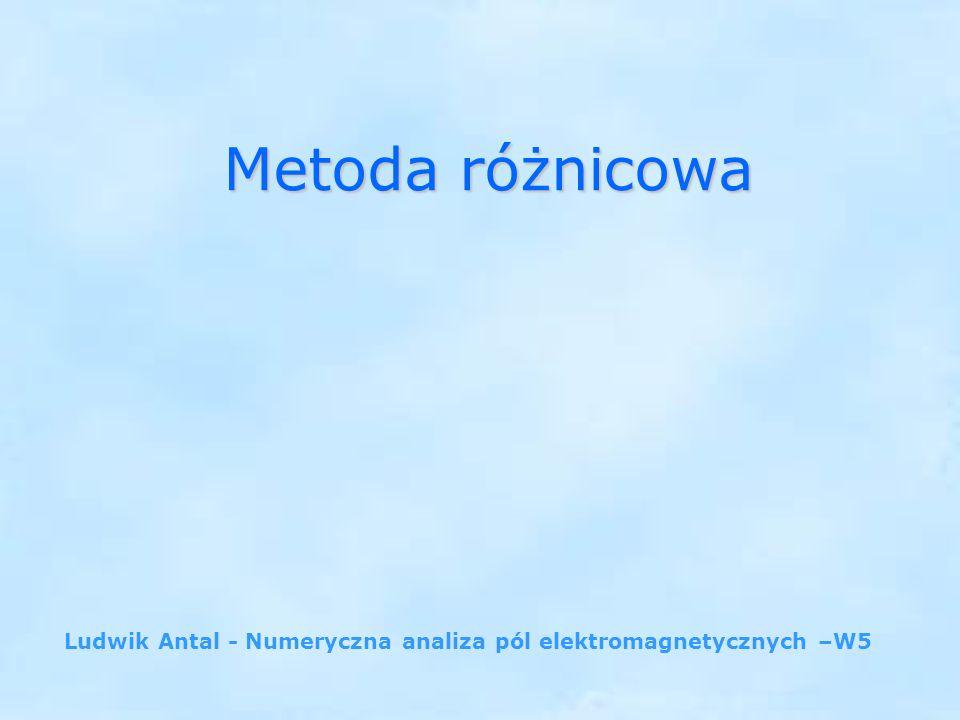 Metoda różnicowa Ludwik Antal - Numeryczna analiza pól elektromagnetycznych –W5
