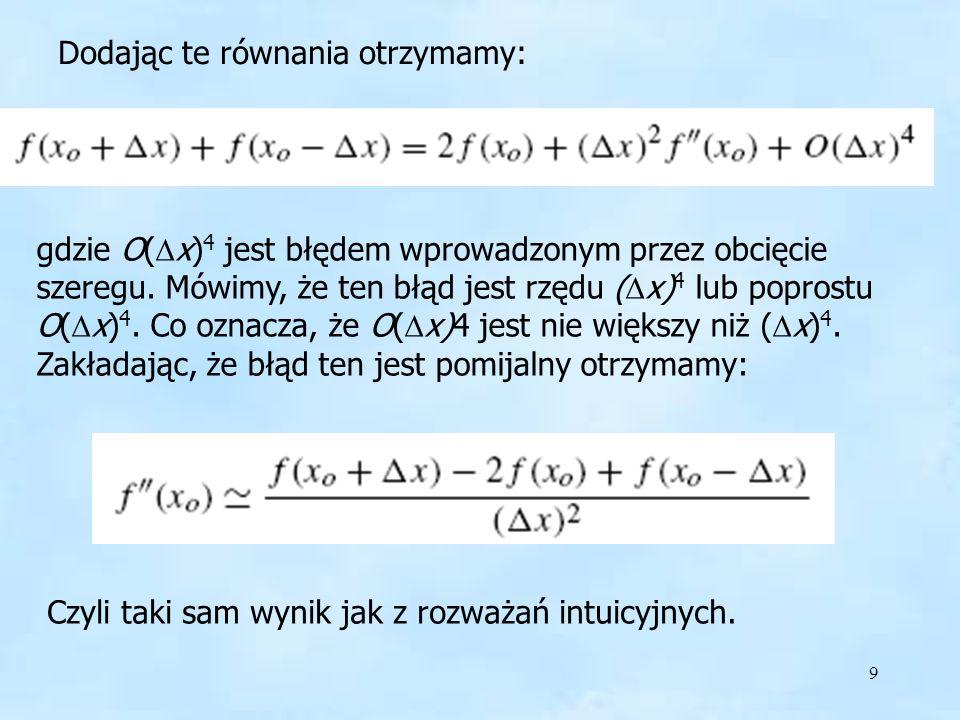 9 Dodając te równania otrzymamy: gdzie O( x) 4 jest błędem wprowadzonym przez obcięcie szeregu.
