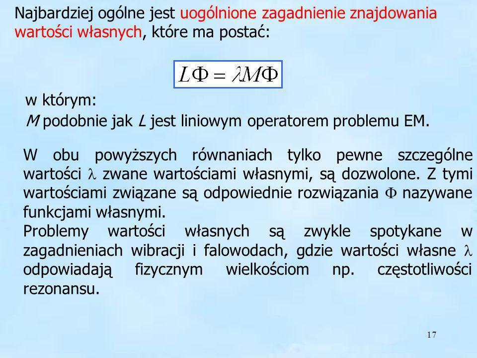 17 Najbardziej ogólne jest uogólnione zagadnienie znajdowania wartości własnych, które ma postać: w którym: M podobnie jak L jest liniowym operatorem
