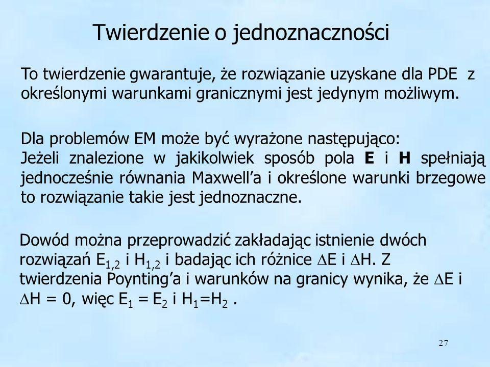 27 Twierdzenie o jednoznaczności To twierdzenie gwarantuje, że rozwiązanie uzyskane dla PDE z określonymi warunkami granicznymi jest jedynym możliwym.