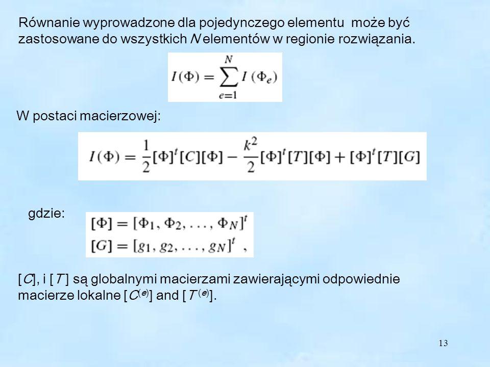 13 Równanie wyprowadzone dla pojedynczego elementu może być zastosowane do wszystkich N elementów w regionie rozwiązania.