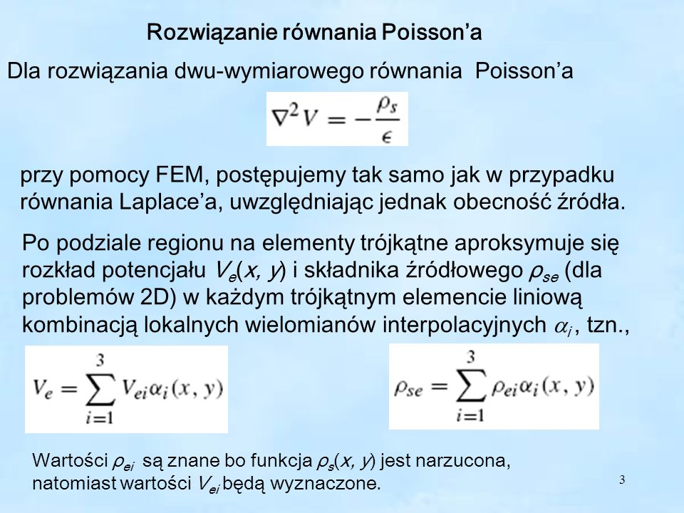 3 Rozwiązanie równania Poissona Dla rozwiązania dwu-wymiarowego równania Poissona przy pomocy FEM, postępujemy tak samo jak w przypadku równania Laplacea, uwzględniając jednak obecność źródła.