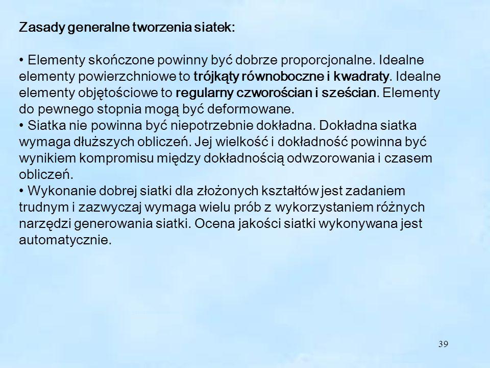 39 Zasady generalne tworzenia siatek: Elementy skończone powinny być dobrze proporcjonalne.