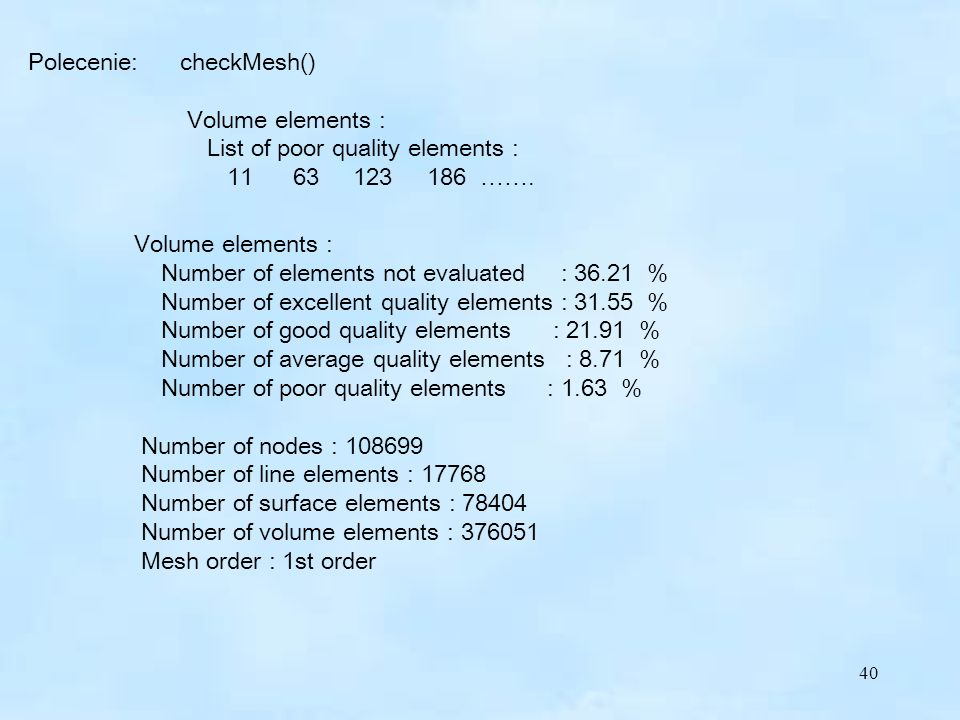 40 Volume elements : Number of elements not evaluated : 36.21 % Number of excellent quality elements : 31.55 % Number of good quality elements : 21.91