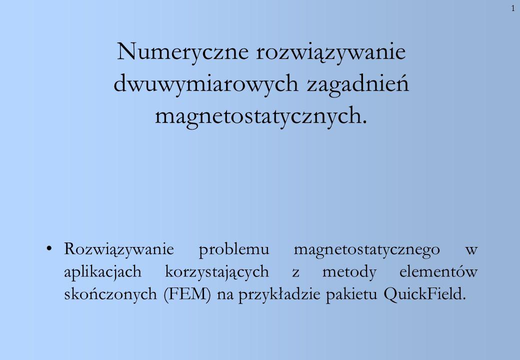 2 Magnetostatyka jest przypadkiem szczególnym elektrodynamiki dla pól stałych w czasie ( B/ t=0) Przedmiotem rozwiązania są liniowe i nieliniowe, dwuwymiarowe problemy magnetyczne.