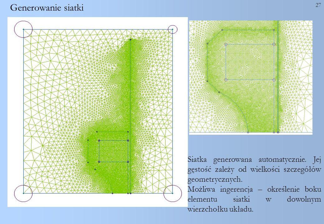 27 Generowanie siatki Siatka generowana automatycznie. Jej gęstość zależy od wielkości szczegółów geometrycznych. Możliwa ingerencja – określenie boku