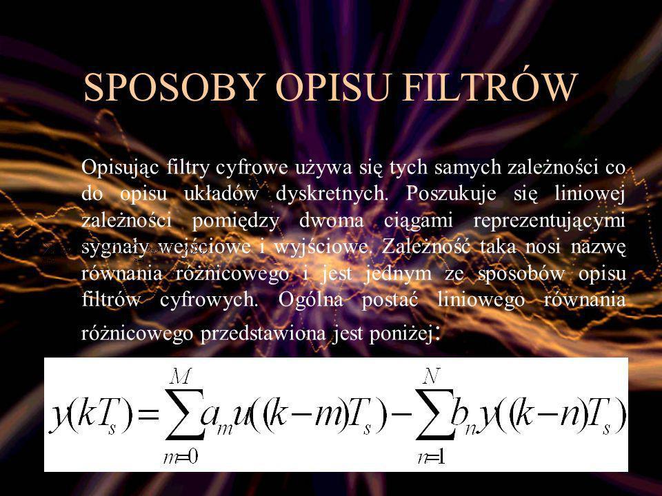 8 SPOSOBY OPISU FILTRÓW Filtr cyfrowy opisuje się również za pomocą splotu dyskretnego przedstawionego poniżej: